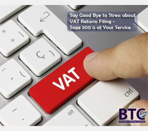 Say Good Bye To Stress About VAT Returns Filing – Sage 300 Is At Your Service